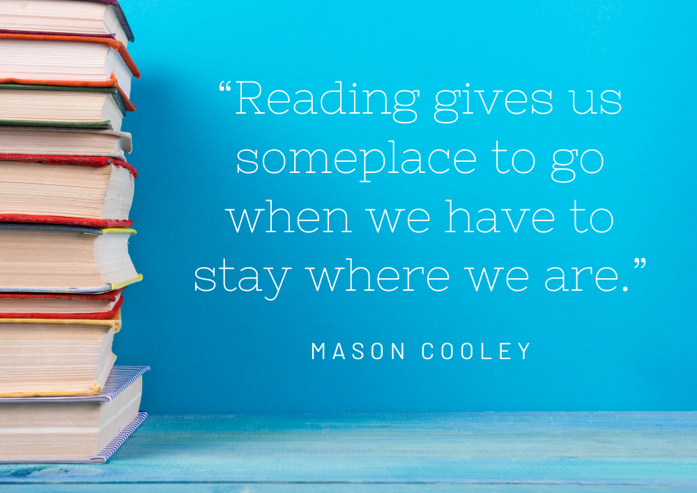 """pile of books with text: Reading gives us someplace to go when we have to stay where we are"""" Mason Cooley"""